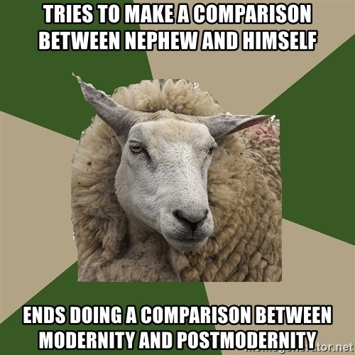 Sociology Student Sheep - tries to make a comparison between nephew and himself ends doing a comparison between modernity and postmodernity