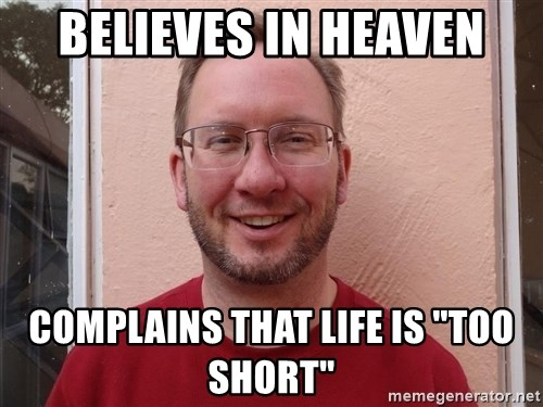 """Asshole Christian missionary - believes in heaven complains that life is """"too short"""""""