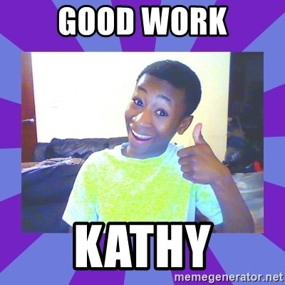 Well Done! - Good work kathy