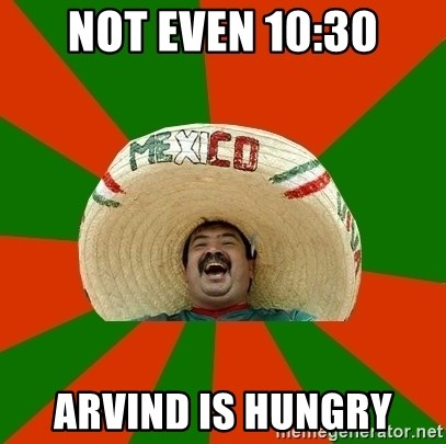 Successful Mexican - not even 10:30 arvind is hungry