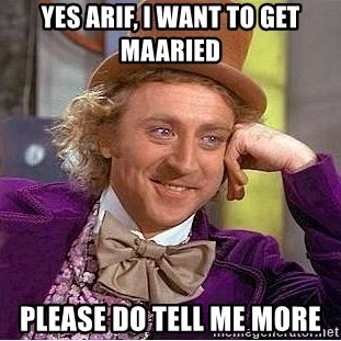 Willy Wonka - Yes Arif, I want to get maaried Please DO TELL ME MORE