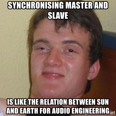 Stoner Stanley - Synchronising master and Slave is like the relation between sun and earth for audio engineering