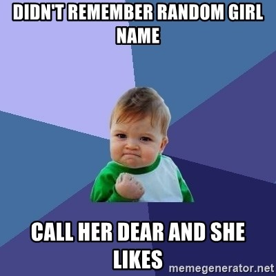 Success Kid - DIDN'T REMEMBER RANDOM GIRL NAME cALL HER DEAR AND SHE LIKES