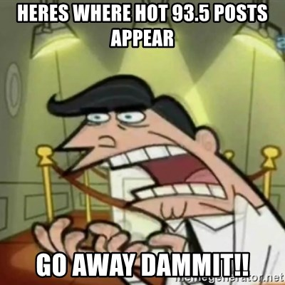 If i had one - Heres Where hot 93.5 posts appear Go away Dammit!!