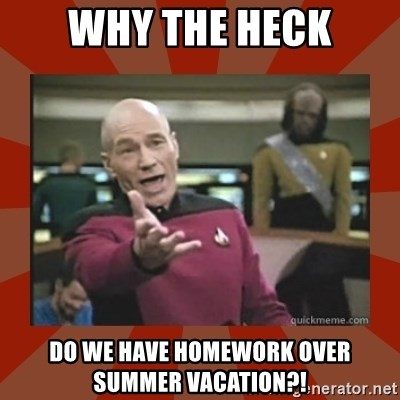 Annoyed Picard - why the heck do we have homework over summer vacation?!