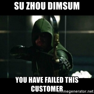 YOU HAVE FAILED THIS CITY - SU ZHOU DIMSUM YOU HAVE FAILED THIS CUSTOMER