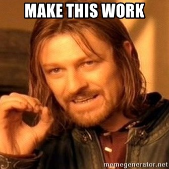 One Does Not Simply - make this work