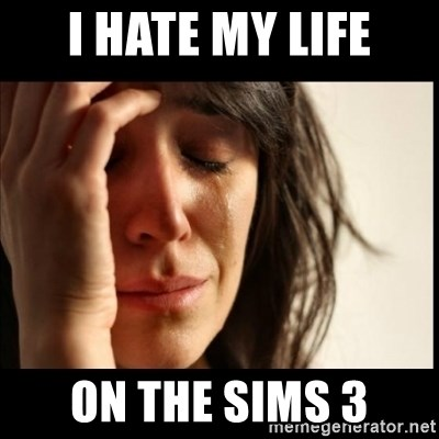 First World Problems - I hate my life on the sims 3