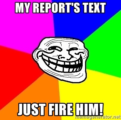 Trollface - My report's text just Fire him!