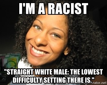"Adria Richards - i'm a racist ""straight white male: the lowest difficulty setting there is."""