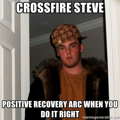 Scumbag Steve - Crossfire steve Positive recovery arc when you do it right