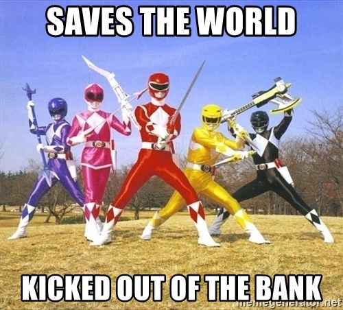 Power Ranger meme - Saves the world Kicked out of the bank