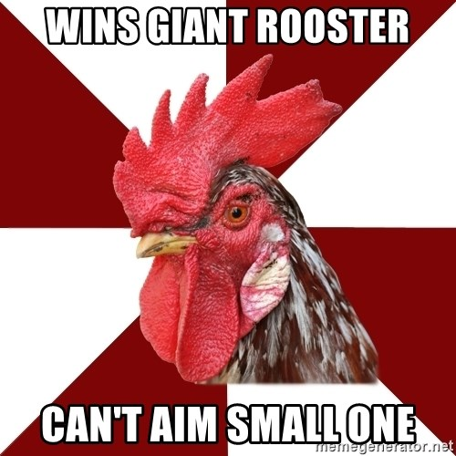 Roleplaying Rooster - Wins Giant Rooster Can't Aim Small one