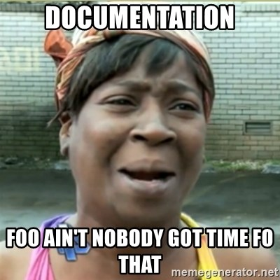 Ain't Nobody got time fo that - Documentation foo Ain't nobody got time fo that