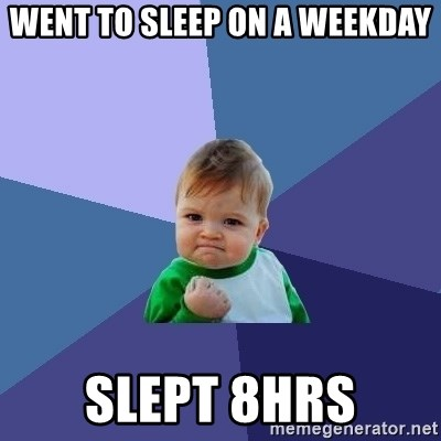 Success Kid - went to sleep on a weekday slept 8hrs