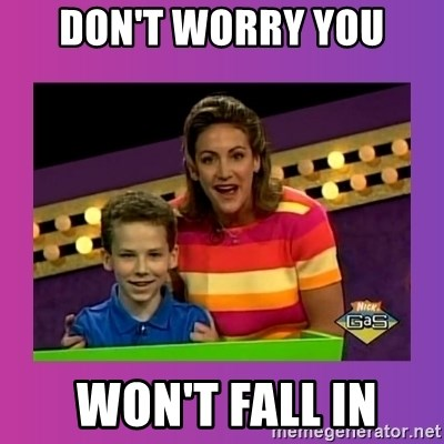 sam meme - Don't worry you  won't fall in