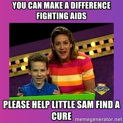 sam meme - You Can Make a Difference fighting AIDS Please help Little Sam Find a Cure