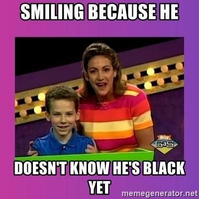 sam meme - smiling because he doesn't know he's black yet
