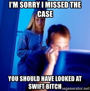 Internet Husband - I'm sorry I missed the case You should have looked at swift bitch