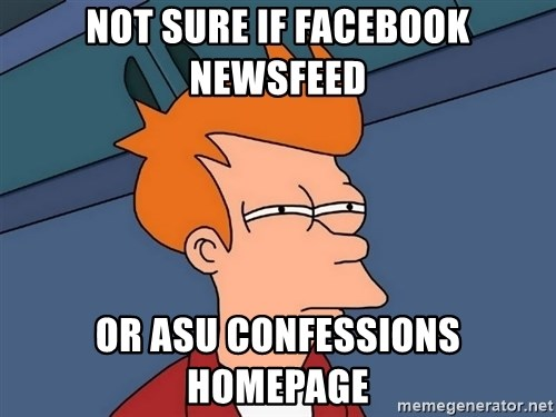 Futurama Fry - Not sure if facebook newsfeed or asu confessions homepage