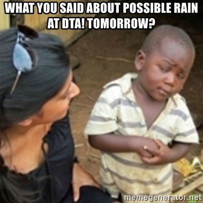 Skeptical african kid  - What you said about possible rain at DTA! tomorrow?