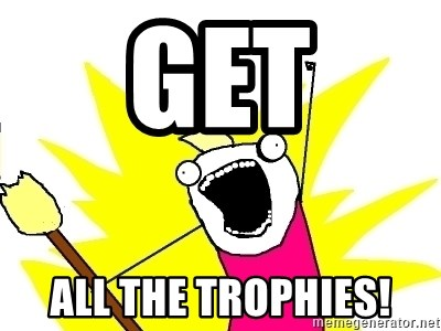 X ALL THE THINGS - get ALL the trophies!