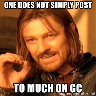 One Does Not Simply - One does not simply post To much on GC