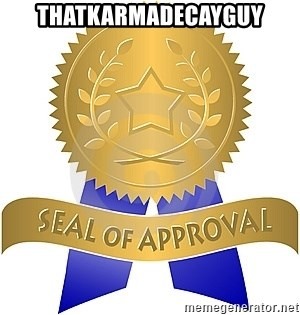 Seal Of Approval - thatkarmadecayguy