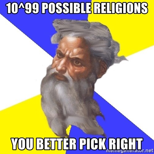 Advice God - 10^99 possible religions you better pick right