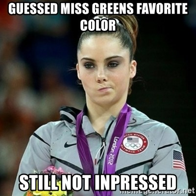 Not Impressed McKayla - guessed miss greens favorite color still not inpressed