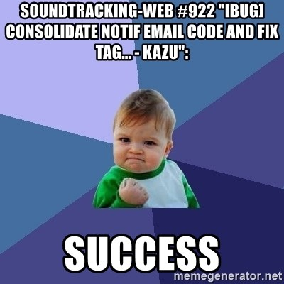 """Success Kid - soundtracking-web #922 """"[BUG] Consolidate notif email code and fix tag... - kazu"""":  success"""