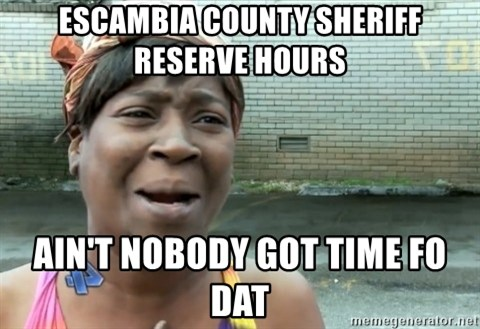 nobody got time fo dat - eSCAMBIA COUNTY SHERIFF RESERVE HOURS AIN'T NOBODY GOT TIME FO DAT
