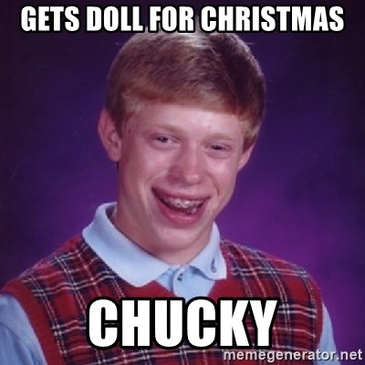 Bad Luck Brian - GETS DOLL FOR CHRISTMAS CHUCKY