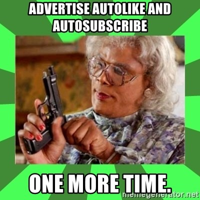 Madea - ADVERTISE AUTOLIKE AND AUTOSUBSCRIBE ONE MORE TIME.