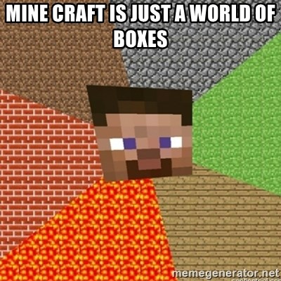 Minecraft Steve - MINE CRAFT IS JUST A WORLD OF BOXES