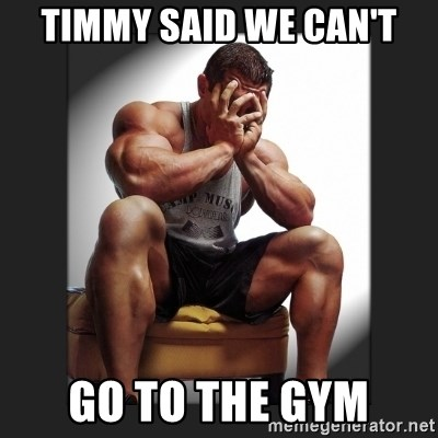 gym problems - Timmy said we can't Go to the gym