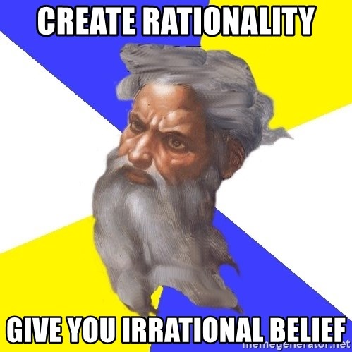 Advice God - create rationality give you irrational belief