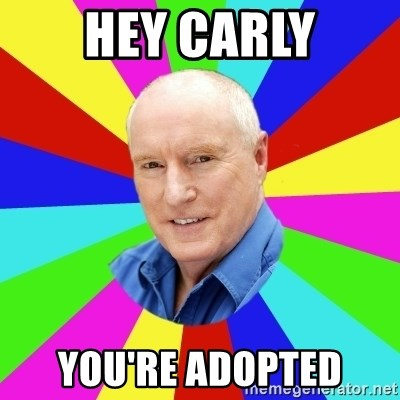 Alf Stewart - Hey Carly you're adopted