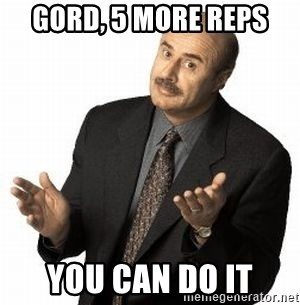 Dr. Phil - Gord, 5 more reps you can do it