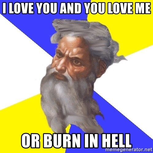 Advice God - i love you and you love me or burn in hell