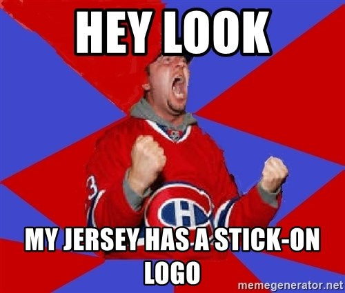 Overzealous Habs Fan Maurice - HEY LOOK MY JERSEY HAS A STICK-ON LOGO