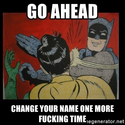 Batman Slappp - go ahead change your name one more fucking time