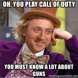 Willy Wonka - Oh, you play call of duty you must know a lot about guns