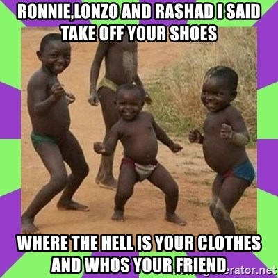 african kids dancing - Ronnie,lonzo and Rashad i said take off your shoes where the hell is your clothes and whos your friend