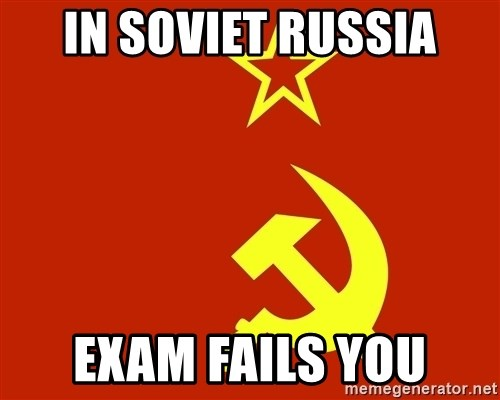 In Soviet Russia - In soviet russia Exam fails you