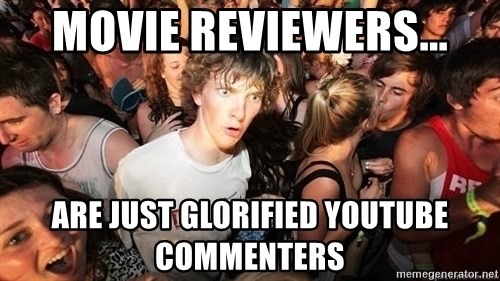 Sudden Realization Ralph - Movie reviewers... are just glorified youtube commenters