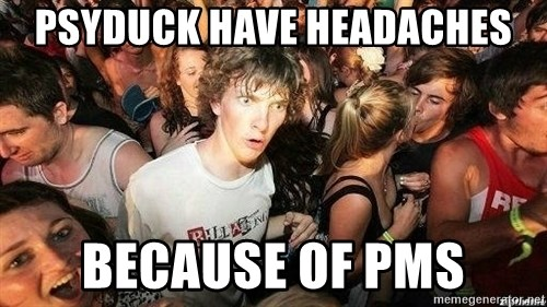 -Sudden Clarity Clarence - psyduck have headaches because of pms