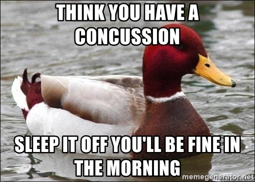 Malicious advice mallard - Think you have a concussion sleep it off you'll be fine in the morning