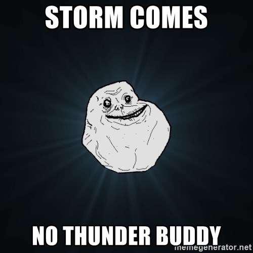 Forever Alone - Storm comes no thunder buddY