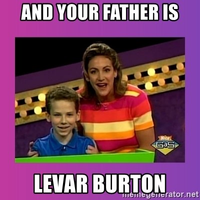 sam meme - and your father is levar burton